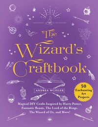 The Wizard's Craftbook: 50 Magical DIY Crafts Inspired by Harry Potter, Fantastic Beasts, Merlin, The Wizard of Oz, and