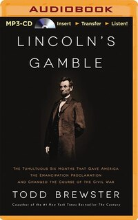 Lincoln's Gamble: The Tumultuous Six Months That Gave America The Emancipation Proclamation And Changed The Course Of