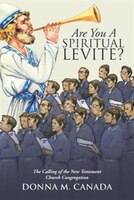 """ Are You A Spiritual Levite?: The Calling of the New Testament Church Congregation"