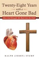 Twenty-Eight Years with a Heart Gone Bad: How God Brought Me Back into the Fold