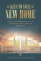 Keys to Your New Home: Letting go of handling things your way and allowing Christ to guide your steps his way.