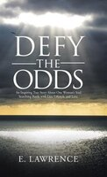 Defy the Odds: An Inspiring True Story About One Woman's Soul Searching Battle with Lies, Lifestyle and Love.