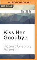 Kiss Her Goodbye: A Thriller