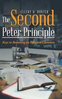 The Second Peter Principle: Keys to Becoming an Effective Christian