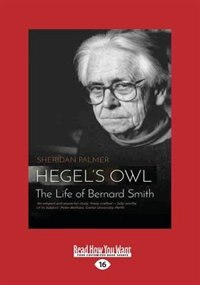 Hegel's Owl: The Biography of Bernard Smith (Large Print 16pt)