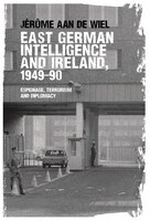 East German intelligence and Ireland, 1949-90: Espionage, terrorism and diplomacy