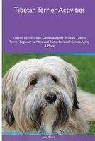 Tibetan Terrier  Activities Tibetan Terrier Tricks, Games & Agility. Includes: Tibetan Terrier Beginner to Advanced Tricks,