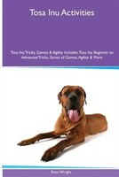 Tosa Inu  Activities Tosa Inu Tricks, Games & Agility. Includes: Tosa Inu Beginner to Advanced Tricks, Series of Games,