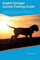 English Springer Spaniel Training Guide English Springer Spaniel Training Includes: English Springer Spaniel Tricks, Socializing,
