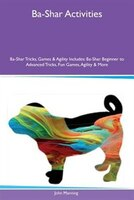 9781526915184 - John Manning: Ba-Shar Activities Ba-Shar Tricks, Games & Agility Includes: Ba-Shar Beginner to Advanced Tricks, Fun Games, Agility & - كتاب
