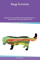 9781526915368 - Piers Wallace: Beagi Activities Beagi Tricks, Games & Agility Includes: Beagi Beginner to Advanced Tricks, Fun Games, Agility & More - كتاب