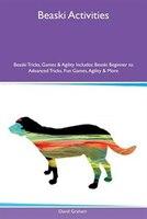 9781526915429 - David Graham: Beaski Activities Beaski Tricks, Games & Agility Includes: Beaski Beginner to Advanced Tricks, Fun Games, Agility & More - كتاب
