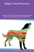9781526915467 - Thomas Coleman: Belgian Mastiff Activities Belgian Mastiff Tricks, Games & Agility Includes: Belgian Mastiff Beginner to Advanced Tricks, Fun - كتاب