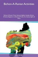 9781526915597 - Andrew Springer: Bichon-A-Ranian Activities Bichon-A-Ranian Tricks, Games & Agility Includes: Bichon-A-Ranian Beginner to Advanced Tricks, Fun - كتاب