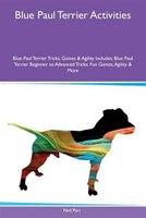 9781526915696 - Neil Parr: Blue Paul Terrier Activities Blue Paul Terrier Tricks, Games & Agility Includes: Blue Paul Terrier Beginner to Advanced - كتاب