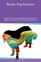 9781526915702 - Lucas Hodges: Bocker Dog Activities Bocker Dog Tricks, Games & Agility Includes: Bocker Dog Beginner to Advanced Tricks, Fun Games, Agility - كتاب