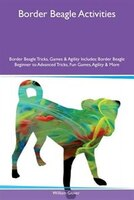 9781526915832 - William Glover: Border Beagle Activities Border Beagle Tricks, Games & Agility Includes: Border Beagle Beginner to Advanced Tricks, Fun Games - کتاب