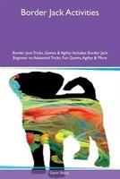 9781526915870 - Gavin Sharp: Border Jack Activities Border Jack Tricks, Games & Agility Includes: Border Jack Beginner to Advanced Tricks, Fun Games - کتاب