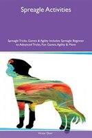 Spreagle Activities Spreagle Tricks, Games & Agility Includes: Spreagle Beginner to Advanced Tricks, Fun Games, Agility &