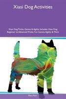 Xiasi Dog Activities Xiasi Dog Tricks, Games & Agility Includes: Xiasi Dog Beginner to Advanced Tricks, Fun Games, Agility