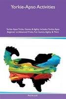 Yorkie-Apso Activities Yorkie-Apso Tricks, Games & Agility Includes: Yorkie-Apso Beginner to Advanced Tricks, Fun Games,