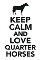 Keep Calm & Love Quarter Horses Notebook & Journal. Productivity Work Planner & Idea Notepad: Brainstorm Thoughts,