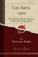 Les Arts, 1902, Vol. 1: Revue Mensuelle des Musées, Collections, Expositions (Classic Reprint)