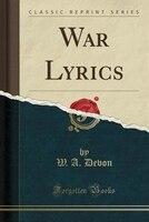 War Lyrics (Classic Reprint)