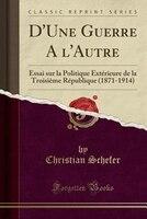 D'Une Guerre A l'Autre: Essai sur la Politique Extérieure de la Troisième République (1871-1914)