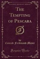 The Tempting of Pescara (Classic Reprint)