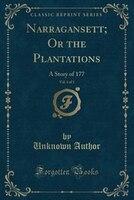Narragansett; Or the Plantations, Vol. 1 of 3: A Story of 177 (Classic Reprint)