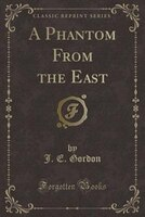 A Phantom From the East (Classic Reprint)