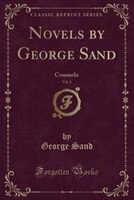 Novels by George Sand, Vol. 2: Consuelo (Classic Reprint)