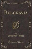 Belgravia (Classic Reprint)