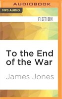 To The End Of The War: A Novel