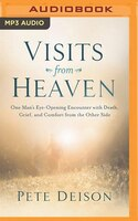 Visits From Heaven: One Man's Eye-opening Encounter With Death, Grief, And Comfort From The Other Side