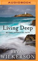 Living Deep: Beyond Superficial Faith
