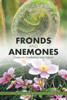 Fronds and Anemones: Essays on Gardening and Nature