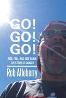 Go! Go! Go!: Rise, Fall, and Rise Again: The Story of Cancer