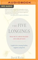 The Five Longings: What We've Always Wanted-and Already Have - David Richo