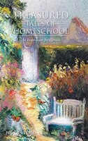 Treasured Tales of Homeschool: An Inspiration for Parents