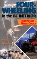 Four-Wheeling in the BC Interior: The Kootenays to Bella Coola