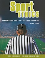 Sport Ethics: Concepts and Cases in Sport and Recreation - David Cruise Malloy, Saul Ross, Dwight H. Zakus