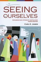 Seeing Ourselves: Exploring Race, Ethnicity, and Culture - Carl James