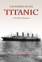 The Sinking of the Titanic: An Ice-Pilots Perspective