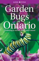 Garden Bugs of Ontario: Gardening to Attract, Repel and Control