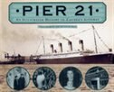 Pier 21: An Illustrated History: An Illustrated History of Canada's Gateway