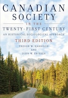 Canadian Society in the Twenty-First Century, 3rd Edition: A Historical Sociological Approach