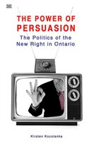 Power of Persuasion: The Politics of the New Right in Ontario