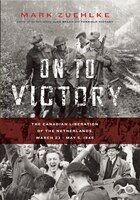 On to Victory: The Canadian Liberation of the Netherlands, March 23—May 5, 1945